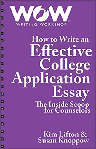 how to write an effective college application essay the inside  how to write an effective college application essay the inside scoop for  counselors kim lifton susan knoppow  amazoncom books