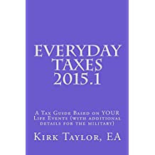 Everyday Taxes 2015.1: A Tax Guide Based on YOUR Life Events (with additional details for the military)