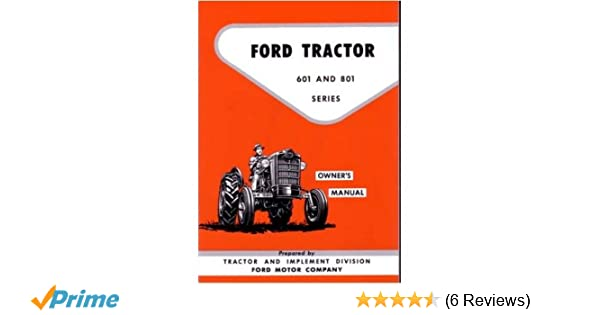 Amazon.com: 1957 1960 1961 1962 FORD TRACTOR 601 801 Owners Manual on ford tractor steering column diagram, ford 3000 parts diagram, 801 ford tractor hydraulic system diagram, ford 801 parts diagram, 801 ford tractor engine, 801 ford tractor steering diagram, 801 ford tractor radiator, ford 600 tractor parts diagram, 801 ford tractor oil pump, 801 ford tractor headlight, 801 ford tractor specifications, ford 5000 tractor diagram, ford tractor electrical diagram, 801 ford tractor wheels, ford backhoe wiring diagram, 801 ford tractor parts breakdown, 801 ford tractor model, 801 ford tractor piston, ford 5000 transmission diagram, 6v to 12v wiring diagram,