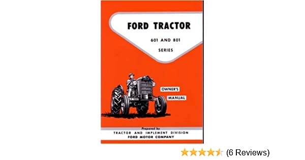 Amazon.com: 1957 1960 1961 1962 FORD TRACTOR 601 801 Owners Manual on ford naa wiring-diagram, 601 ford tractor diagrams, ford tractor wiring diagrams,
