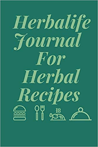Herbalife Journal For Herbal Recipes: Blank Lined Journal To Write In Favorite Recipes And Meals, Food Cookbook Design, Elegant Notebook For Chefs, ... Size, Matte Finish, (Journal and Organizer) 1