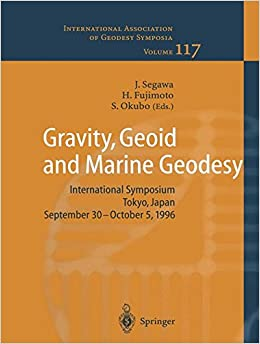 Gravity, Geoid and Marine Geodesy: International Symposium No. 117 Tokyo, Japan, September 30 – October 5, 1996 (International Association of Geodesy Symposia)