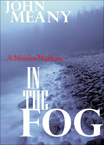 In The Fog: Novel (A Murder Mystery) by [Meany, John]