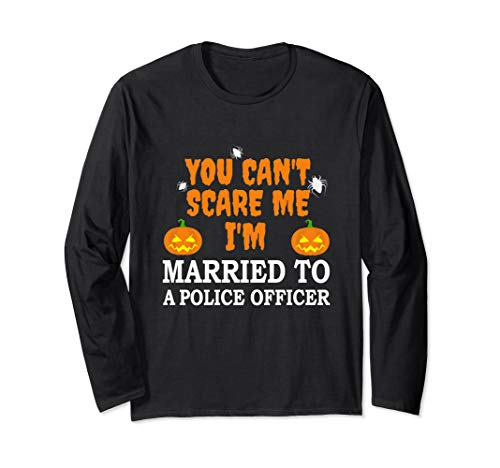 Can't Scare Me Married a Police Officer Scary Halloween Cop Long Sleeve T-Shirt -