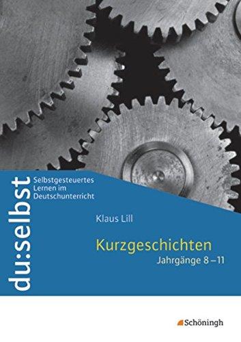 du: selbst - Selbstgesteuertes Lernen im Deutschunterricht: du: selbst: Kurzgeschichten: Jahrgänge 8 - 11