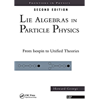 Lie Algebras In Particle Physics: from Isospin To Unified Theories (Frontiers in Physics Book 54)
