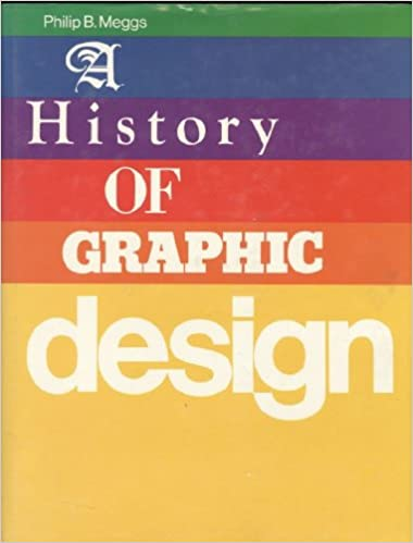 A history of graphic design philip b meggs 9780442262211 amazon a history of graphic design philip b meggs 9780442262211 amazon books fandeluxe Gallery