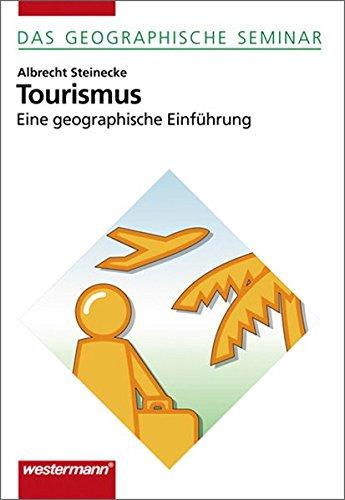 Tourismus: Eine geographische Einführung: 1. Auflage 2006 (Das geographische Seminar, Band 87) Broschiert – 4. August 2006 Albrecht Steinecke Westermann Schulbuch 3141602859 Geografie