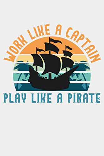 Work Like a Captain Play Like a Pirate: A Journal for the Motivated Buccaneer -