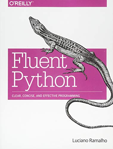 Book cover of Fluent Python: Clear, Concise, and Effective Programming by Luciano Ramalho