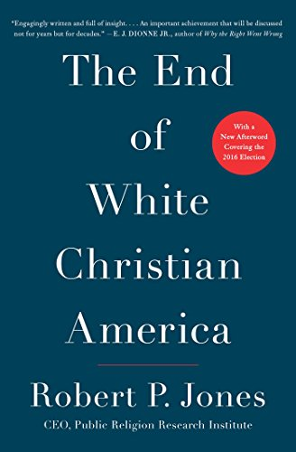 The End of White Christian America by [Jones, Robert P.]