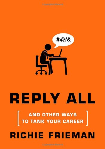 REPLY ALL...and Other Ways to Tank Your Career: A Guide to Workplace Etiquette (Quick & Dirty Tips)