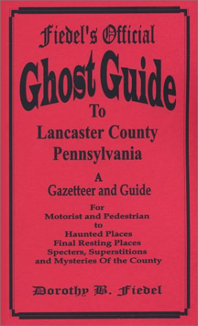 Read Online Fiedel's Official Ghost Guide to Lancaster County Pennsylvania pdf epub