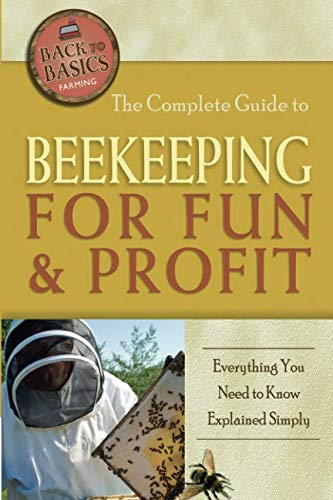 The Complete Guide to Beekeeping for Fun & Profit  Everything You Need...