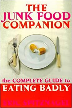 The Junk Food Companion: The Complete Guide to Eating Badly