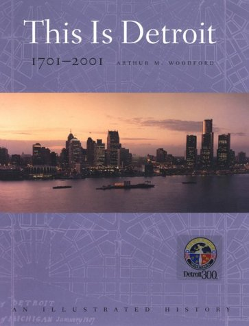 This is Detroit, 1701-2001: An Illustrated History (Great Lakes Books Series)