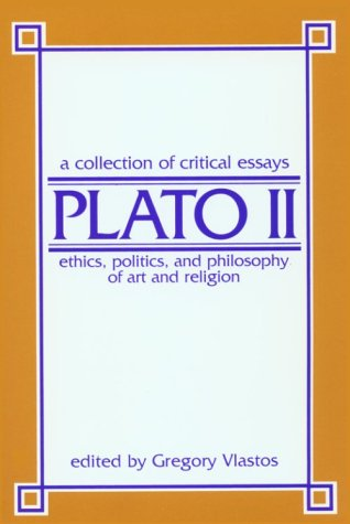 Plato II: Ethics, Politics, and Philosophy of Art, Religion: A Collection of Critical Essays