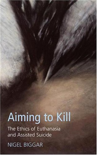 Download Aiming To Kill: The Ethics Of Suicide And Euthanasia PDF