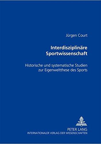 Download Interdisziplinäre Sportwissenschaft: Historische und systematische Studien zur Eigenweltthese des Sports (German Edition) pdf epub