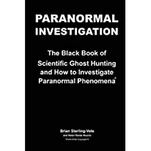 Paranormal Investigation: The Black Book of Scientific Ghost Hunting and How to Investigate Paranormal Phenomena