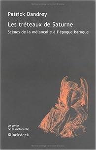 Les tréteaux de Saturne : Scènes de la mélancolie à l'époque baroque par Patrick Dandrey