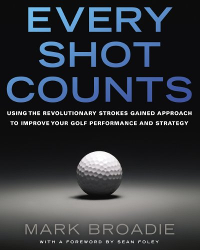- Every Shot Counts: Using the Revolutionary Strokes Gained Approach to Improve Your Golf Performance and Strategy