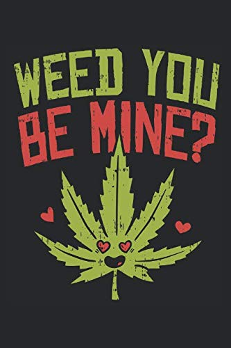 Weed You Be Mine: Cannabis Review Journal - Medical Marijuana Log Book - Cannabis Tasting - Weed Lover Stoner Gift - Notebook For Men Women - 6x9 120 pages