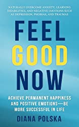 Feel Good Now: Achieve Permanent Happiness and Positive Emotions-Be More Successful In Life (English Edition)