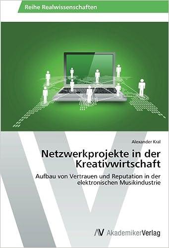 Kostenlose E-Book-Downloads für E-Books Netzwerkprojekte in der Kreativwirtschaft: Aufbau von Vertrauen und Reputation in der elektronischen Musikindustrie (German Edition) 3639493303 PDF