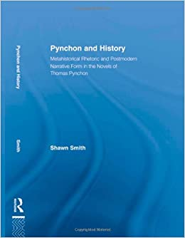 Book Pynchon and History: Metahistorical Rhetoric and Postmodern Narrative Form in the Novels of Thomas Pynchon (Studies in Major Literary Authors)