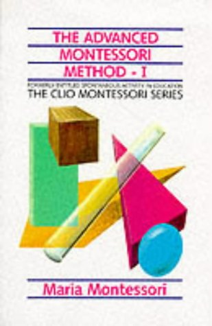 The Advanced Montessori Method: Spontaneous Activity in Education (The Clio Montessori Series) (Vol 1)