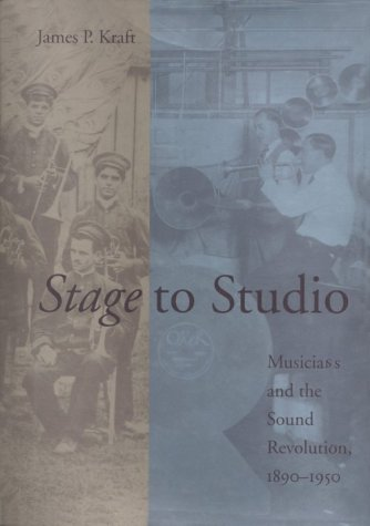 Stage to Studio: Musicians and the Sound Revolution, 1890-1950 (Studies in Industry and Society)