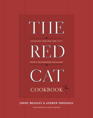 The Red Cat Cookbook: 125 Recipes from New York City's Favorite Neighborhood Restaurant by Jimmy Bradley, Andrew Friedman