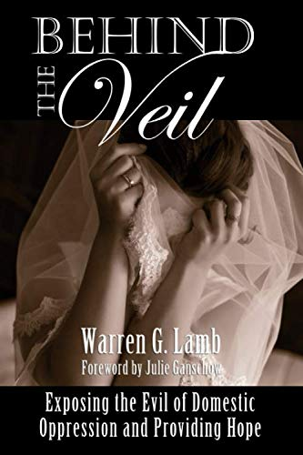 (Behind the Veil: Exposing the Evil of Domestic Oppression and Providing Hope)