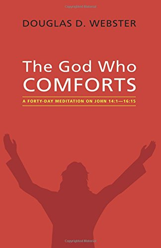 The God Who Comforts: A Forty-Day Meditation on John 14:1-16:15 pdf epub