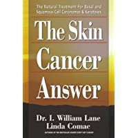 The Skin Cancer Answer: The Natural Treatment for Basal and Squamous Cell Carcinomas...