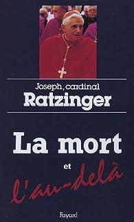 La mort et l'au-delà : Court traité d'espérance chrétienne par  Benoît XVI