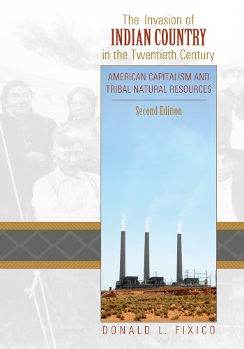 The Invasion Of Indian Country In The Twentieth Century  American Capitalism And Tribal Natural Resources  Second Edition