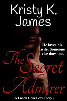 The Secret Admirer: A Lunch Hour Love Story by [James, Kristy K.]