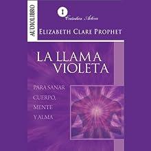 La llama violeta [Violet Flame to Heal Body, Mind and Soul]: Para sanar mente, cuerpo y alma   Livre audio Auteur(s) : Elizabeth Clare Prophet Narrateur(s) : Inés Jacome