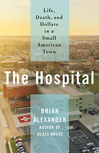 Book Cover: The Hospital: Life, Death, and Dollars in a Small American Town