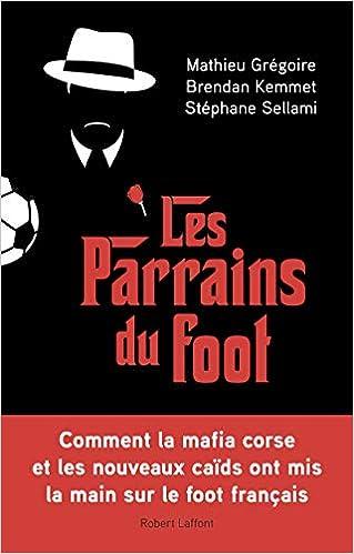 Les Parrains du foot Français de Mathieu GRÉGOIRE, Brendan KEMMET, Stéphane SELLAMI