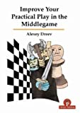 Improve Your Practical Play In The Middlegame - Alexey Dreev