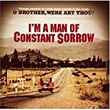 I'm a Man of Constant Sorrow (vintage versions of songs from O Brother, Where Art Thou?)