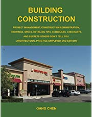 Building Construction: Project Management, Construction Administration, Drawings, Specs, Detailing Tips, Schedules, Checklists, and Secrets Others Don't Tell You: Architectural Practice Simplified, 2nd Edition