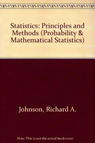 Statistics: Principles and Methods (Probability & Mathematical Statistics)