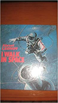 I Walk in Space: Alexei Leonov: 9780828532693: Amazon.com