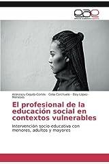 El profesional de la educación social en contextos vulnerables: Intervención socio-educativa con menores, adultos y mayores (Spanish Edition) Paperback