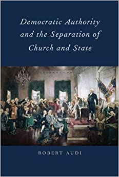 Democratic Authority and the Separation of Church and State Reprint edition by Audi, Robert (2014)