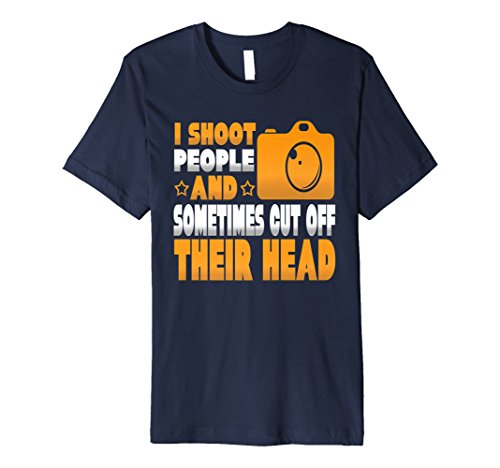 - I Shoot People And Sometimes Cut Off Their Heads T-Shirt